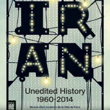 Catalogue Unedited History - Iran 1960-2014- Musée d'art Moderne de la Ville de Paris